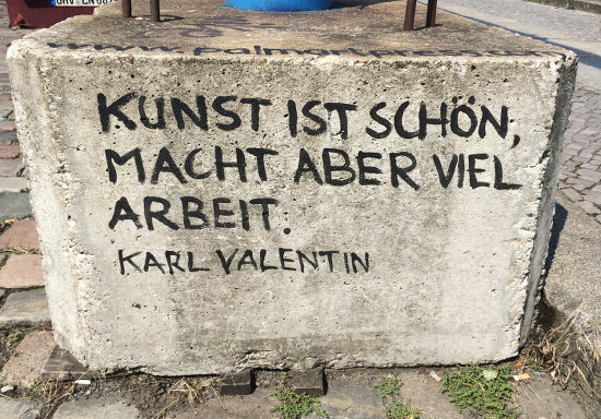 Kunst ist schön, macht aber viel Arbeit. Karl Valentin